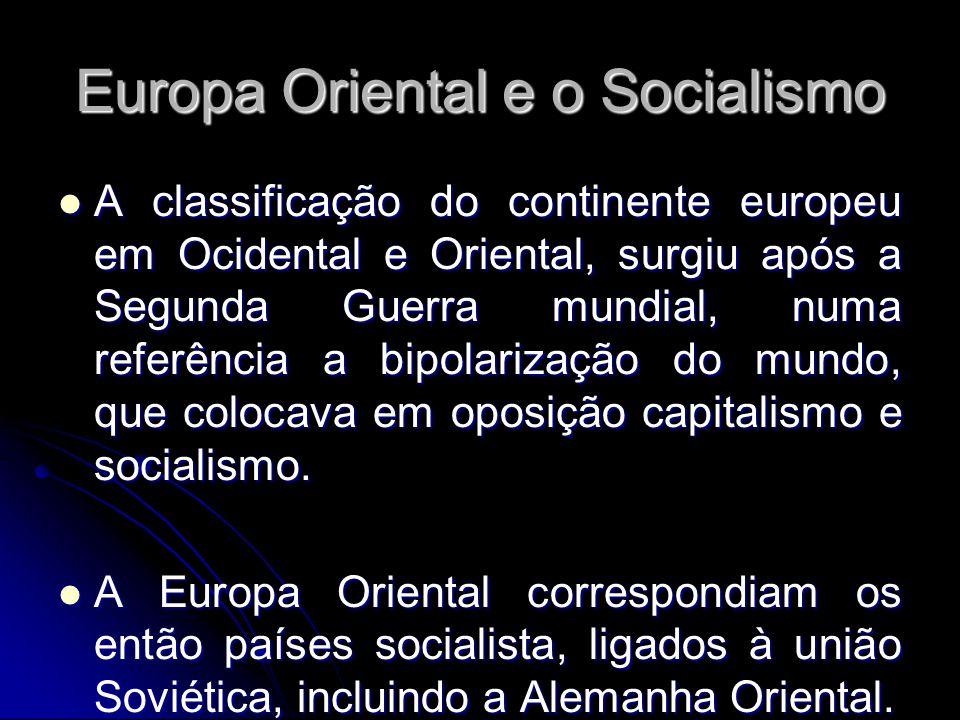 Europa Oriental e o Socialismo A classificação do continente europeu em Ocidental e Oriental, surgiu após a Segunda Guerra mundial, numa referência a