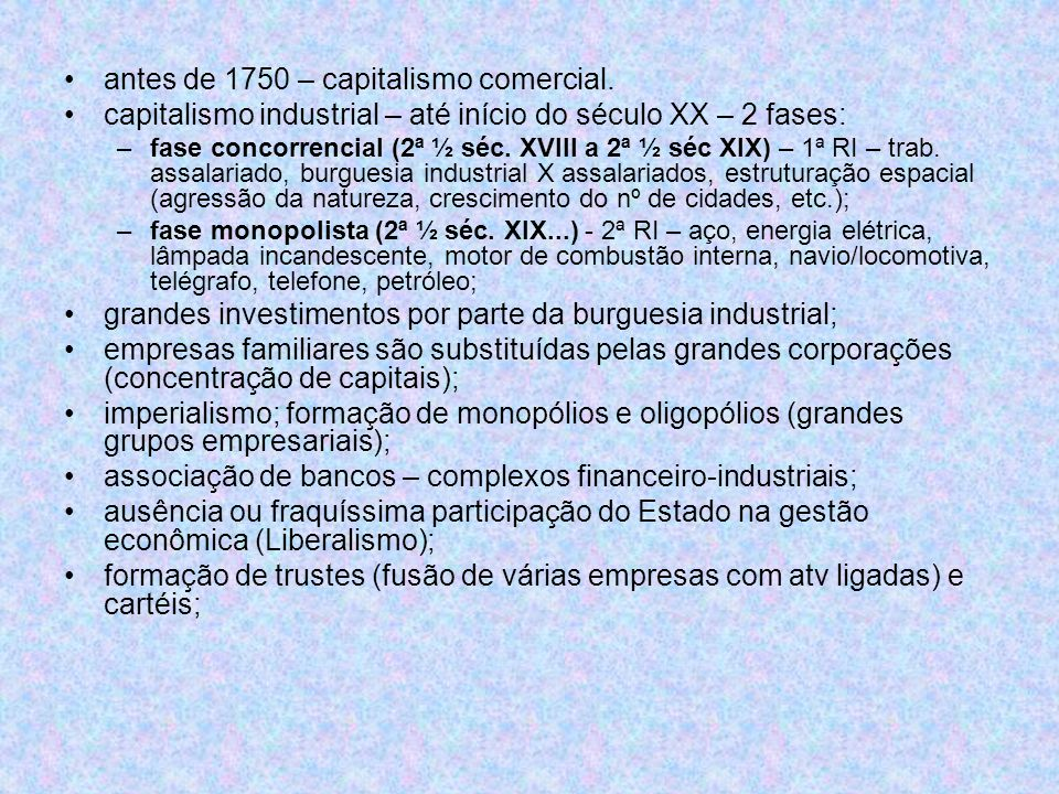 antes de 1750 – capitalismo comercial. capitalismo industrial – até início do século XX – 2 fases: –fase concorrencial (2ª ½ séc. XVIII a 2ª ½ séc XIX