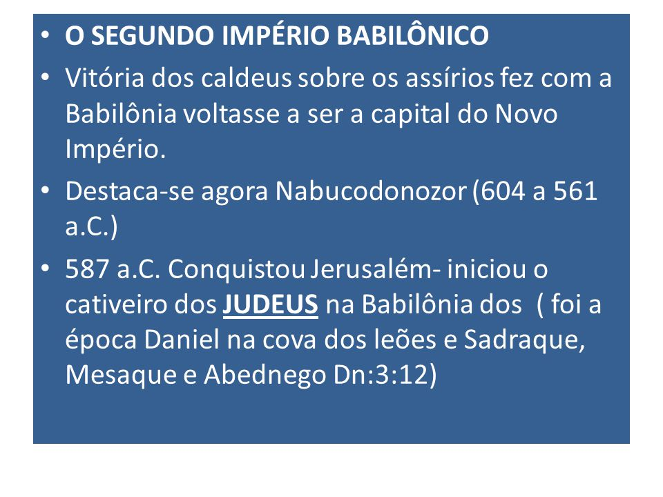 O SEGUNDO IMPÉRIO BABILÔNICO Vitória dos caldeus sobre os assírios fez com a Babilônia voltasse a ser a capital do Novo Império. Destaca-se agora Nabu