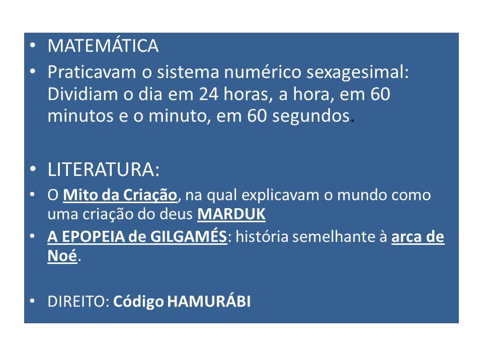 MATEMÁTICA Praticavam o sistema numérico sexagesimal: Dividiam o dia em 24 horas, a hora, em 60 minutos e o minuto, em 60 segundos. LITERATURA: O Mito