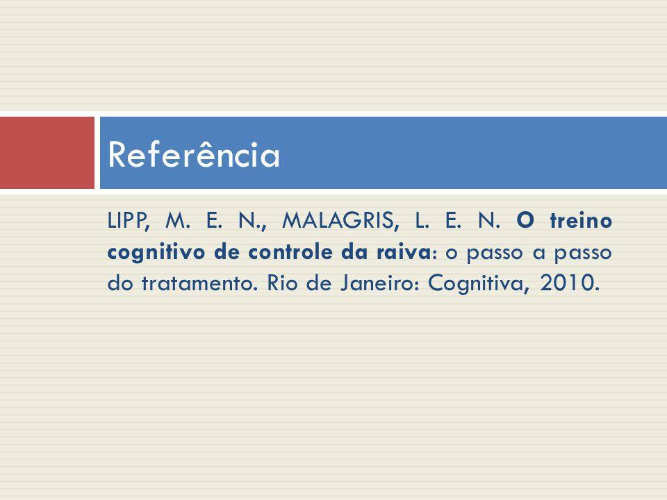 LIPP, M. E. N., MALAGRIS, L. E. N. O treino cognitivo de controle da raiva: o passo a passo do tratamento. Rio de Janeiro: Cognitiva, 2010. Referência