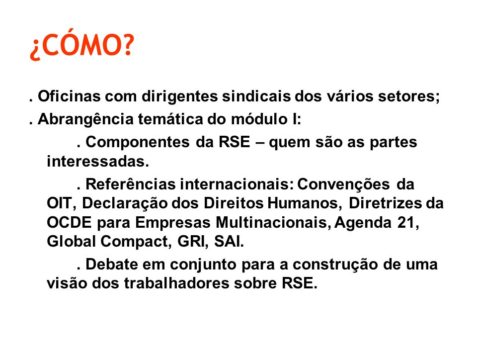 ¿CÓMO . Oficinas com dirigentes sindicais dos vários setores;.