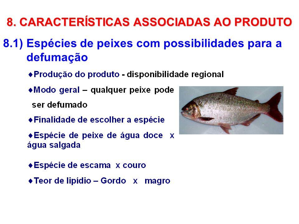 8.1) Espécies de peixes com possibilidades para a defumação 8. CARACTERÍSTICAS ASSOCIADAS AO PRODUTO