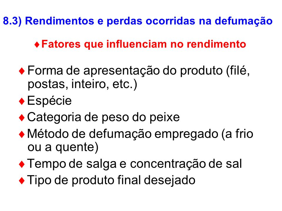 Fatores que influenciam no rendimento Forma de apresentação do produto (filé, postas, inteiro, etc.) Espécie Categoria de peso do peixe Método de defu