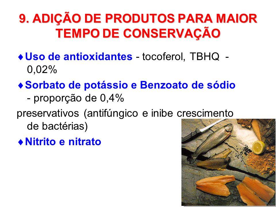 9. ADIÇÃO DE PRODUTOS PARA MAIOR TEMPO DE CONSERVAÇÃO Uso de antioxidantes - tocoferol, TBHQ - 0,02% Sorbato de potássio e Benzoato de sódio - proporç