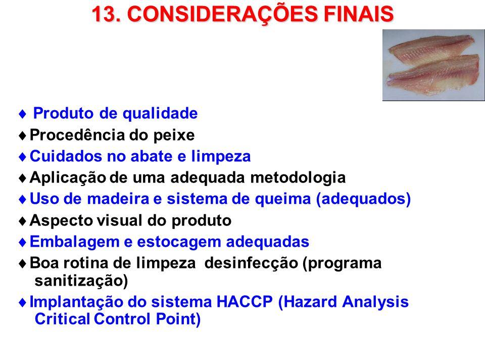 13. CONSIDERAÇÕES FINAIS Produto de qualidade Procedência do peixe Cuidados no abate e limpeza Aplicação de uma adequada metodologia Uso de madeira e