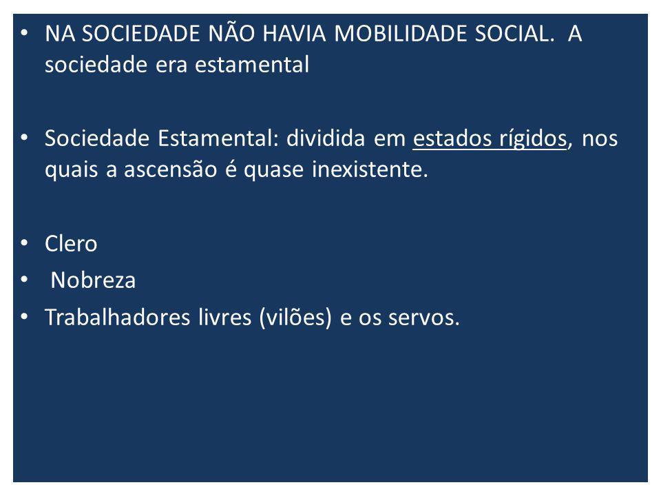 NA SOCIEDADE NÃO HAVIA MOBILIDADE SOCIAL.