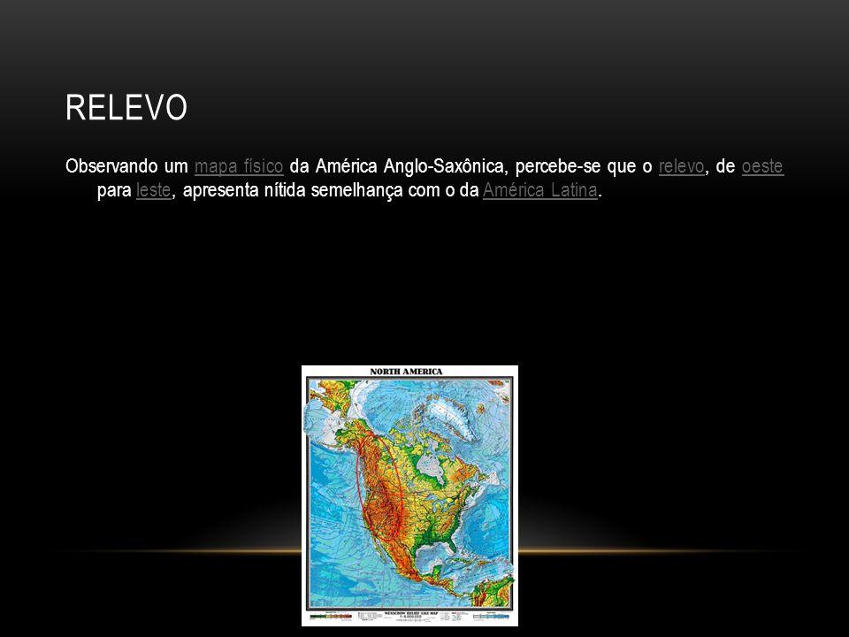 RELEVO Observando um mapa físico da América Anglo-Saxônica, percebe-se que o relevo, de oeste para leste, apresenta nítida semelhança com o da América