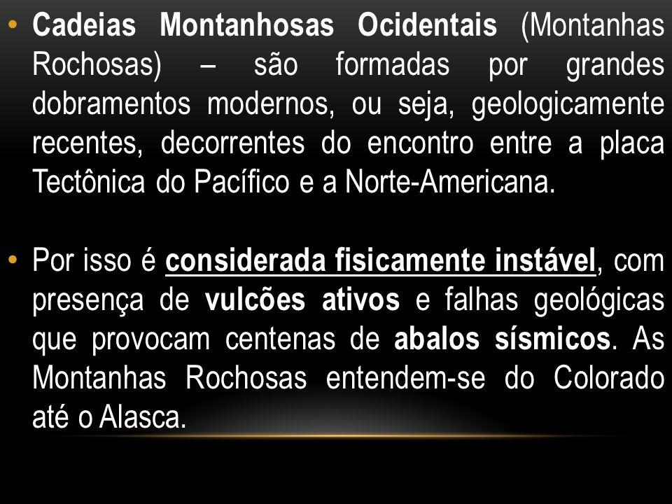 Cadeias Montanhosas Ocidentais (Montanhas Rochosas) – são formadas por grandes dobramentos modernos, ou seja, geologicamente recentes, decorrentes do