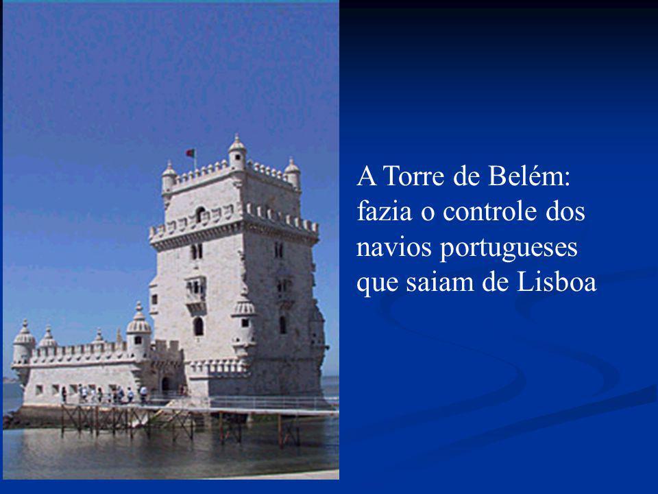 A Torre de Belém: fazia o controle dos navios portugueses que saiam de Lisboa
