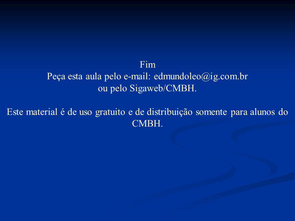 Fim Peça esta aula pelo e-mail: edmundoleo@ig.com.br ou pelo Sigaweb/CMBH.