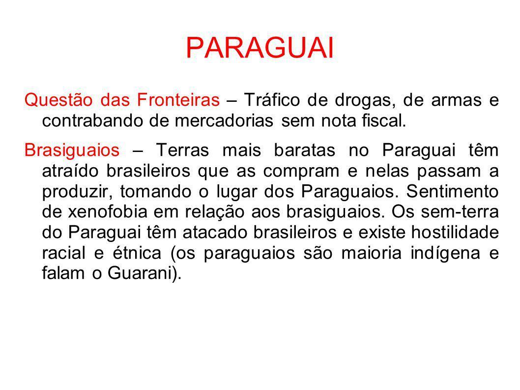 PARAGUAI Questão das Fronteiras – Tráfico de drogas, de armas e contrabando de mercadorias sem nota fiscal. Brasiguaios – Terras mais baratas no Parag
