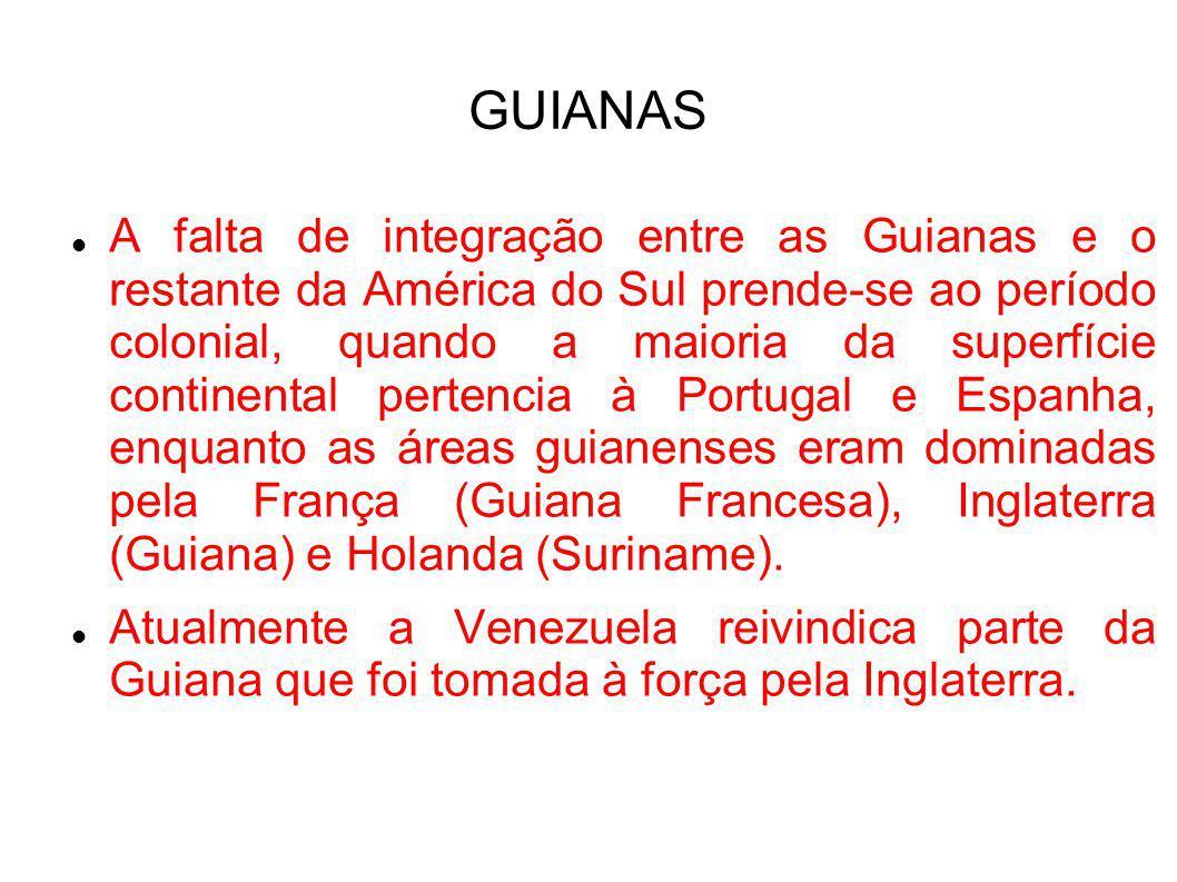GUIANAS A falta de integração entre as Guianas e o restante da América do Sul prende-se ao período colonial, quando a maioria da superfície continenta