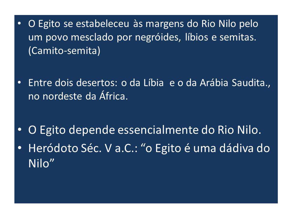 O Egito se estabeleceu às margens do Rio Nilo pelo um povo mesclado por negróides, líbios e semitas. (Camito-semita) Entre dois desertos: o da Líbia e