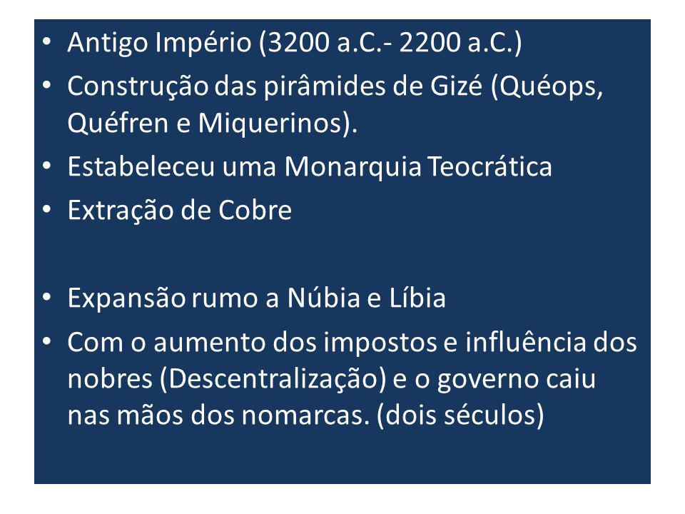 Antigo Império (3200 a.C.- 2200 a.C.) Construção das pirâmides de Gizé (Quéops, Quéfren e Miquerinos). Estabeleceu uma Monarquia Teocrática Extração d