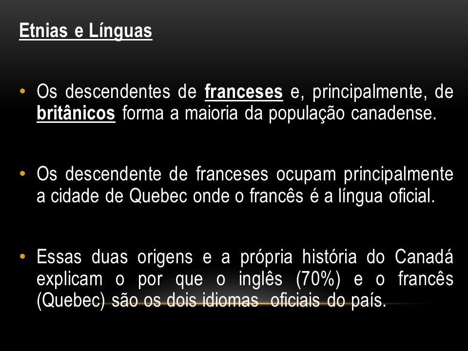 Etnias e Línguas Os descendentes de franceses e, principalmente, de britânicos forma a maioria da população canadense. Os descendente de franceses ocu