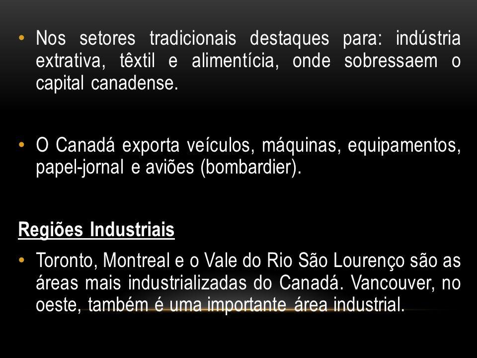 Nos setores tradicionais destaques para: indústria extrativa, têxtil e alimentícia, onde sobressaem o capital canadense. O Canadá exporta veículos, má