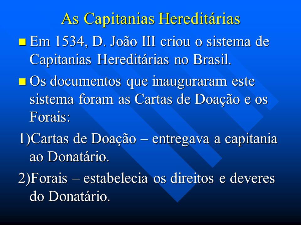 As Capitanias Hereditárias Em 1534, D. João III criou o sistema de Capitanias Hereditárias no Brasil. Em 1534, D. João III criou o sistema de Capitani