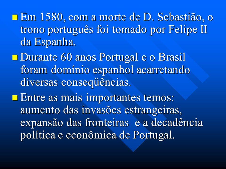 Em 1580, com a morte de D. Sebastião, o trono português foi tomado por Felipe II da Espanha. Em 1580, com a morte de D. Sebastião, o trono português f