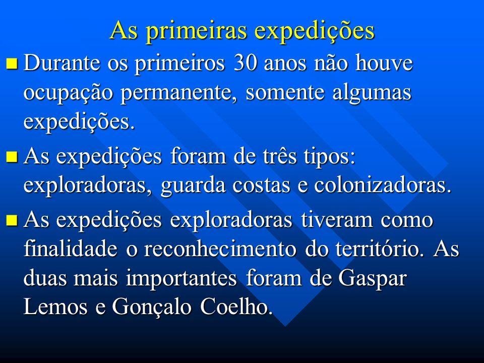 As primeiras expedições Durante os primeiros 30 anos não houve ocupação permanente, somente algumas expedições. Durante os primeiros 30 anos não houve
