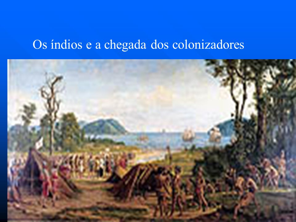 Os índios e a chegada dos colonizadores