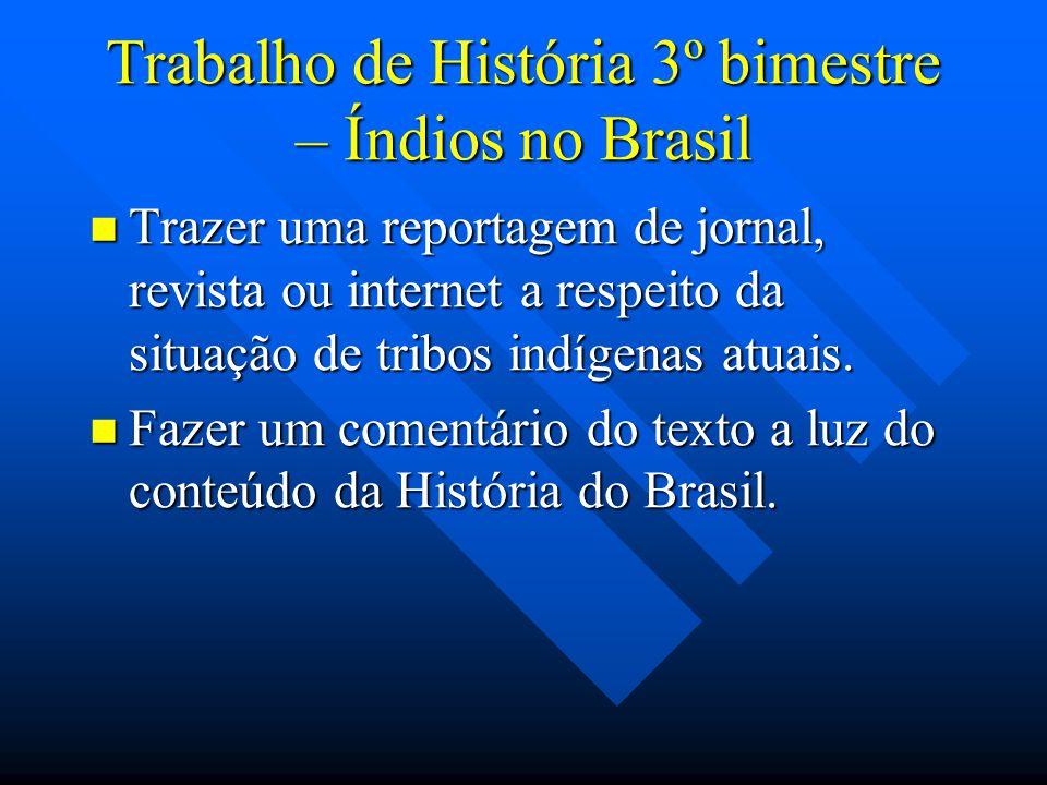 Trabalho de História 3º bimestre – Índios no Brasil Trabalho de História 3º bimestre – Índios no Brasil Trazer uma reportagem de jornal, revista ou in