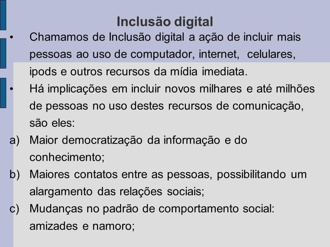 Inclusão digital Chamamos de Inclusão digital a ação de incluir mais pessoas ao uso de computador, internet, celulares, ipods e outros recursos da míd