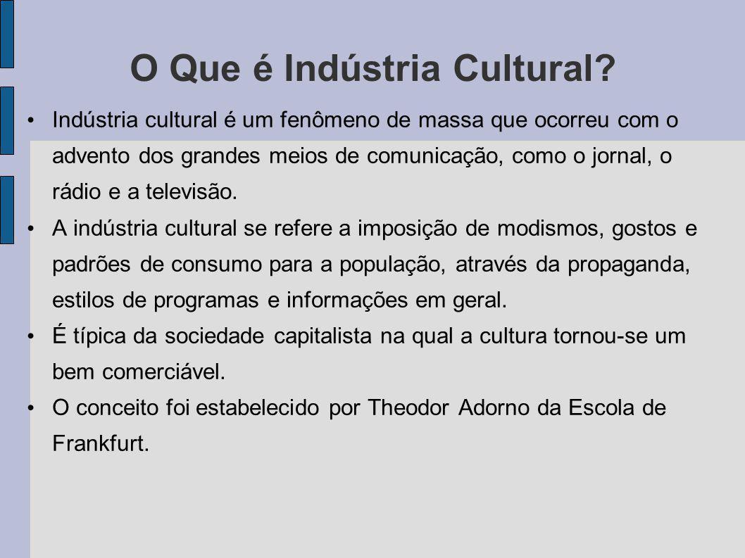 O Que é Indústria Cultural? Indústria cultural é um fenômeno de massa que ocorreu com o advento dos grandes meios de comunicação, como o jornal, o rád