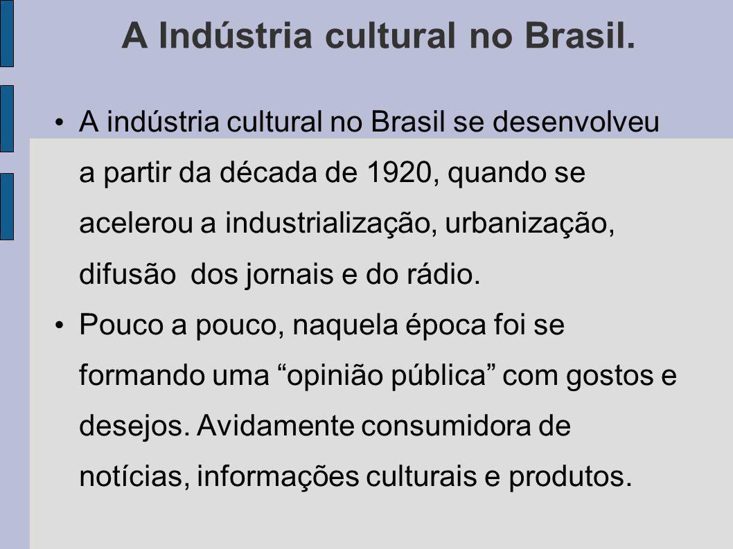 A Indústria cultural no Brasil. A indústria cultural no Brasil se desenvolveu a partir da década de 1920, quando se acelerou a industrialização, urban