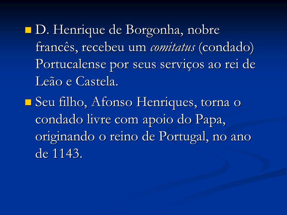 A dinastia de Borgonha (1143-1385) Os reis de Borgonha completaram o reino de Portugal, conquistando o restante dos árabes.
