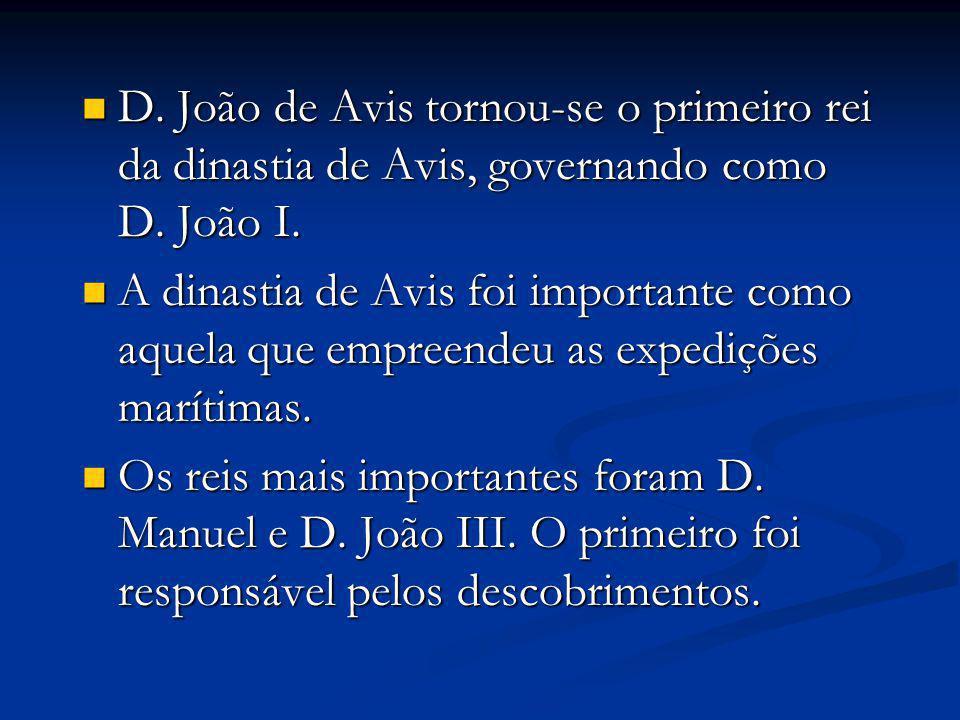 O outro iniciou a colonização do Brasil, governando durante o apogeu do Estado português O outro iniciou a colonização do Brasil, governando durante o apogeu do Estado português O último rei desta dinastia foi D.