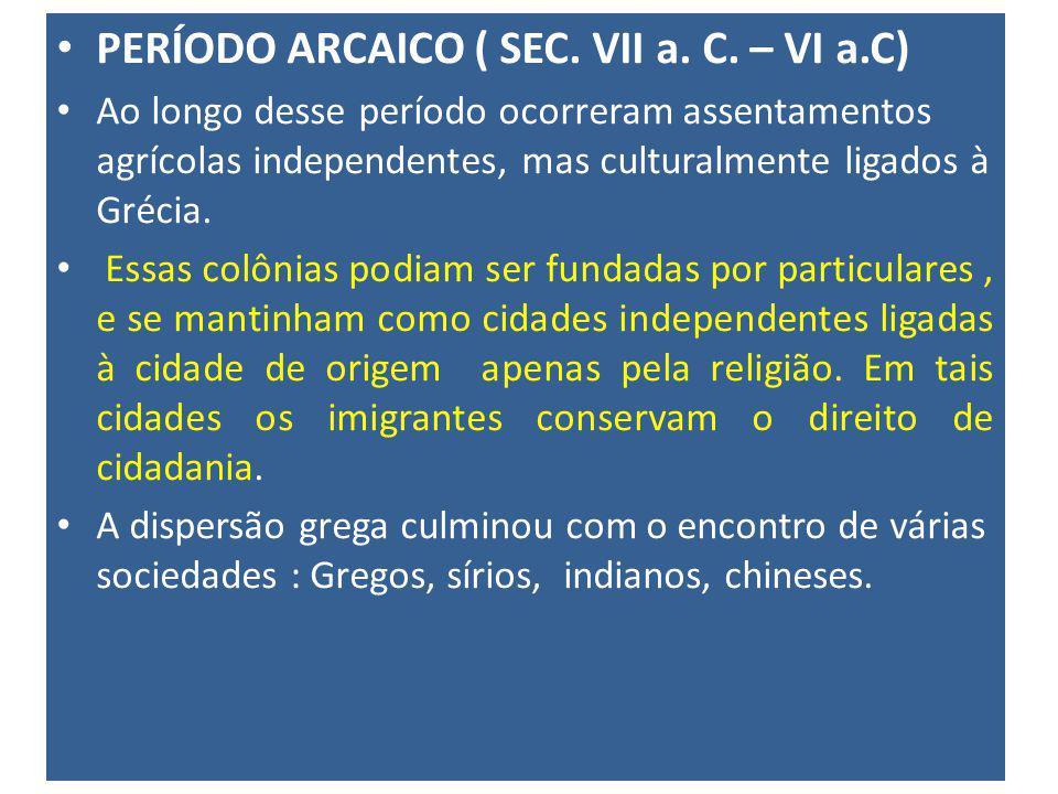 PERÍODO ARCAICO ( SEC. VII a. C. – VI a.C) Ao longo desse período ocorreram assentamentos agrícolas independentes, mas culturalmente ligados à Grécia.