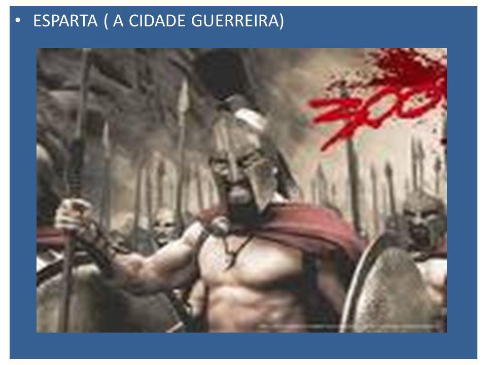 ESPARTA ( A CIDADE GUERREIRA)