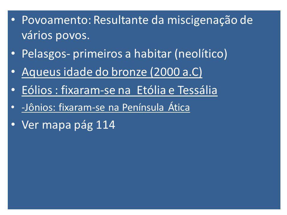 Povoamento: Resultante da miscigenação de vários povos. Pelasgos- primeiros a habitar (neolítico) Aqueus idade do bronze (2000 a.C) Eólios : fixaram-s