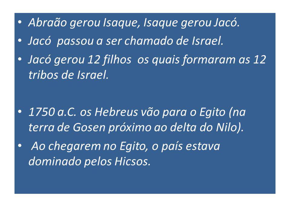 Abraão gerou Isaque, Isaque gerou Jacó.Jacó passou a ser chamado de Israel.