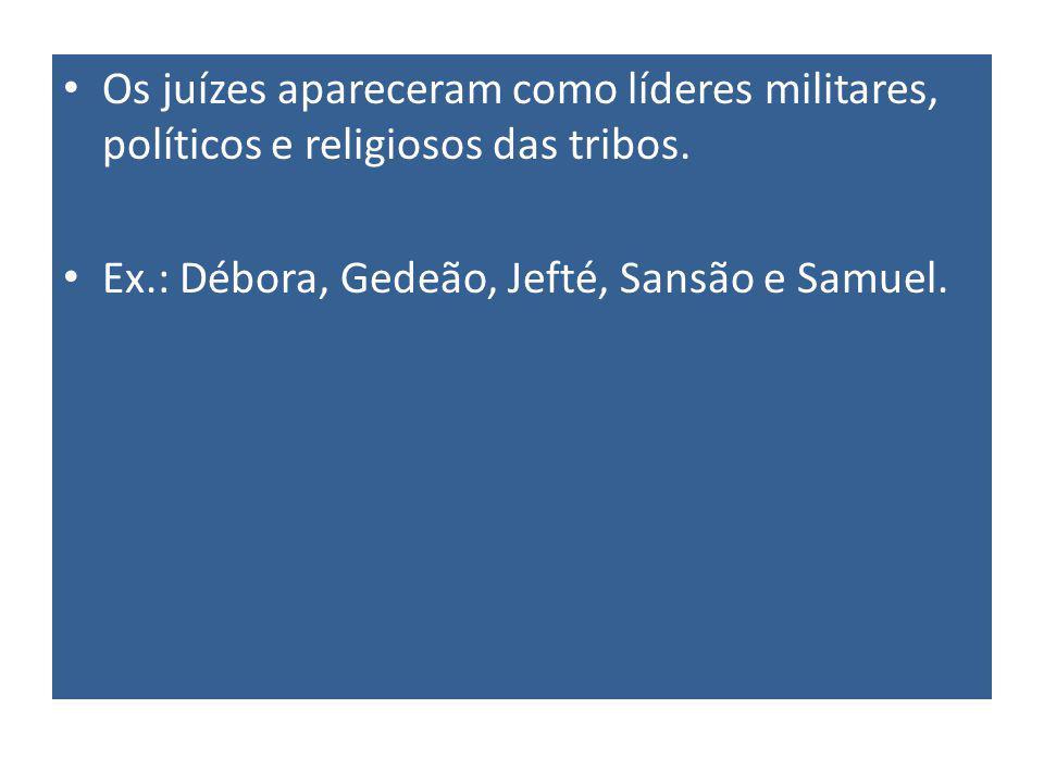 Os juízes apareceram como líderes militares, políticos e religiosos das tribos.