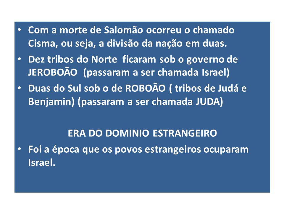 Com a morte de Salomão ocorreu o chamado Cisma, ou seja, a divisão da nação em duas.