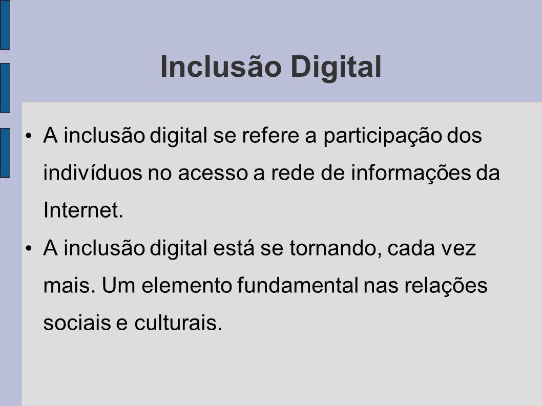 Inclusão Digital A inclusão digital se refere a participação dos indivíduos no acesso a rede de informações da Internet. A inclusão digital está se to
