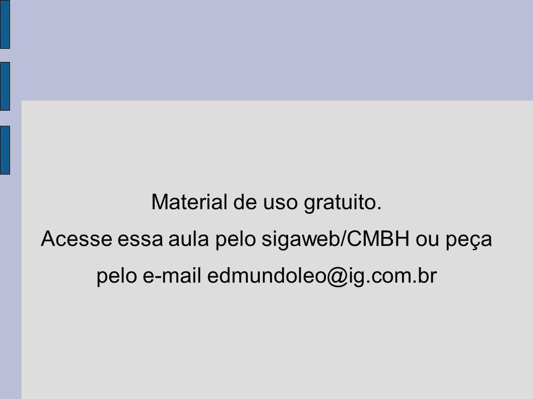 Material de uso gratuito. Acesse essa aula pelo sigaweb/CMBH ou peça pelo e-mail edmundoleo@ig.com.br