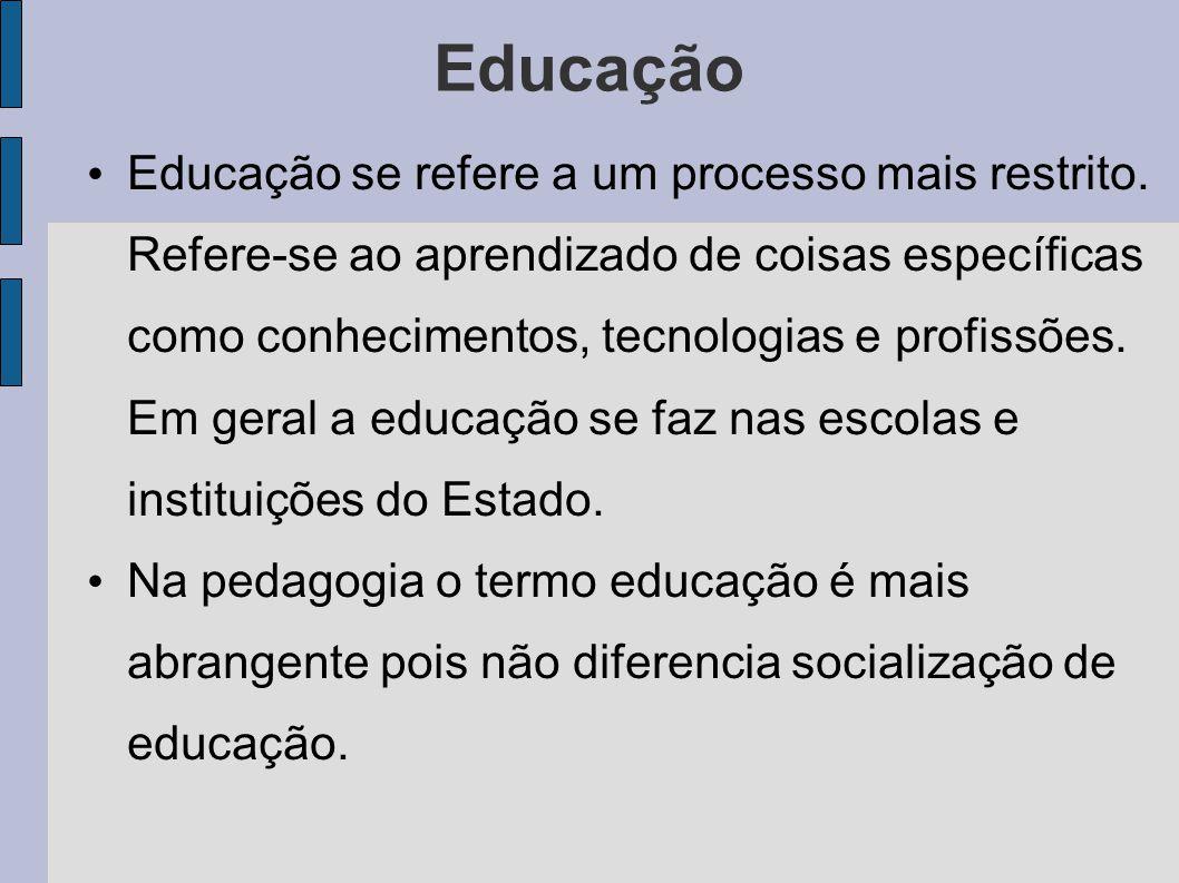 Educação Educação se refere a um processo mais restrito. Refere-se ao aprendizado de coisas específicas como conhecimentos, tecnologias e profissões.
