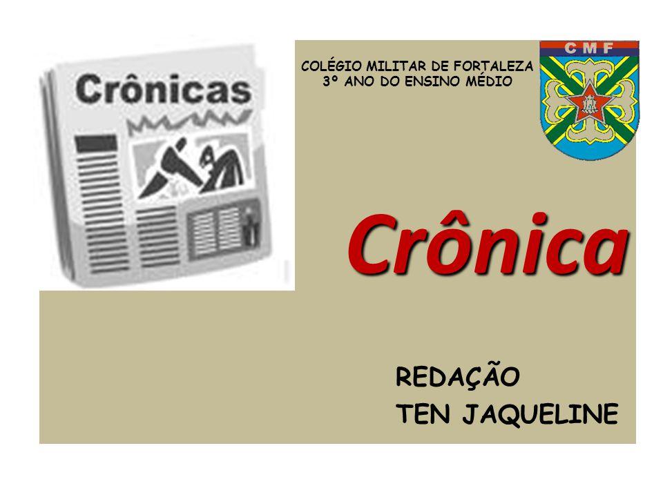 Crônica COLÉGIO MILITAR DE FORTALEZA 3º ANO DO ENSINO MÉDIO REDAÇÃO TEN JAQUELINE
