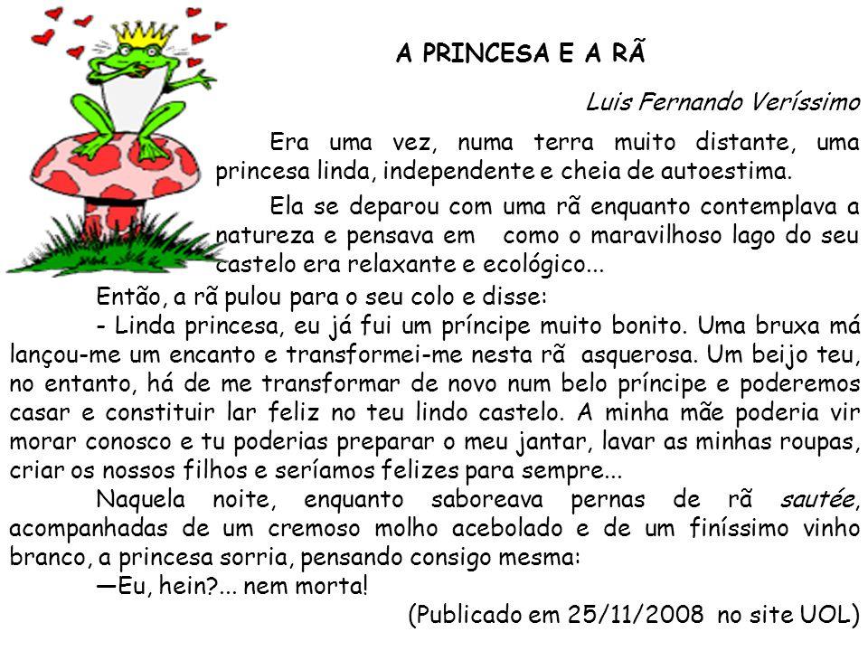 A PRINCESA E A RÃ Luis Fernando Veríssimo Era uma vez, numa terra muito distante, uma princesa linda, independente e cheia de autoestima. Ela se depar