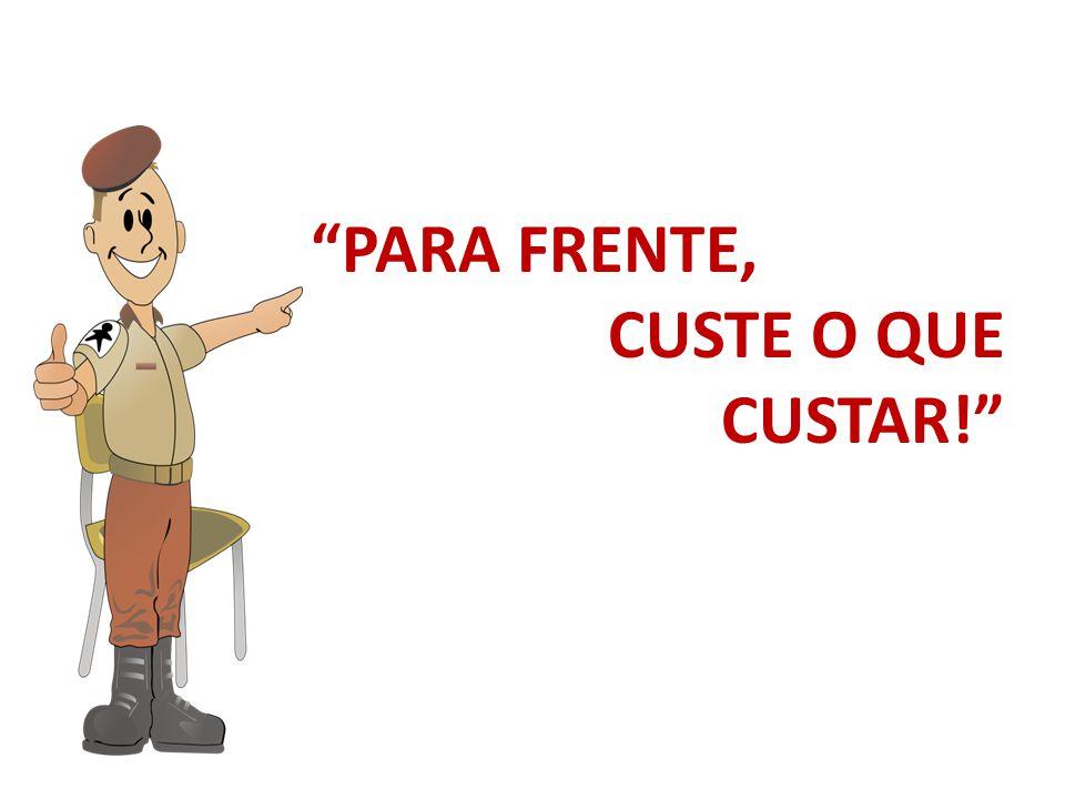 PARA FRENTE, CUSTE O QUE CUSTAR!