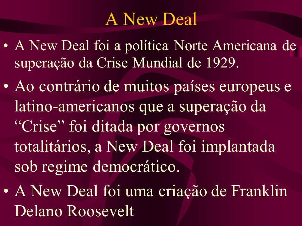 A New Deal A New Deal foi a política Norte Americana de superação da Crise Mundial de 1929. Ao contrário de muitos países europeus e latino-americanos