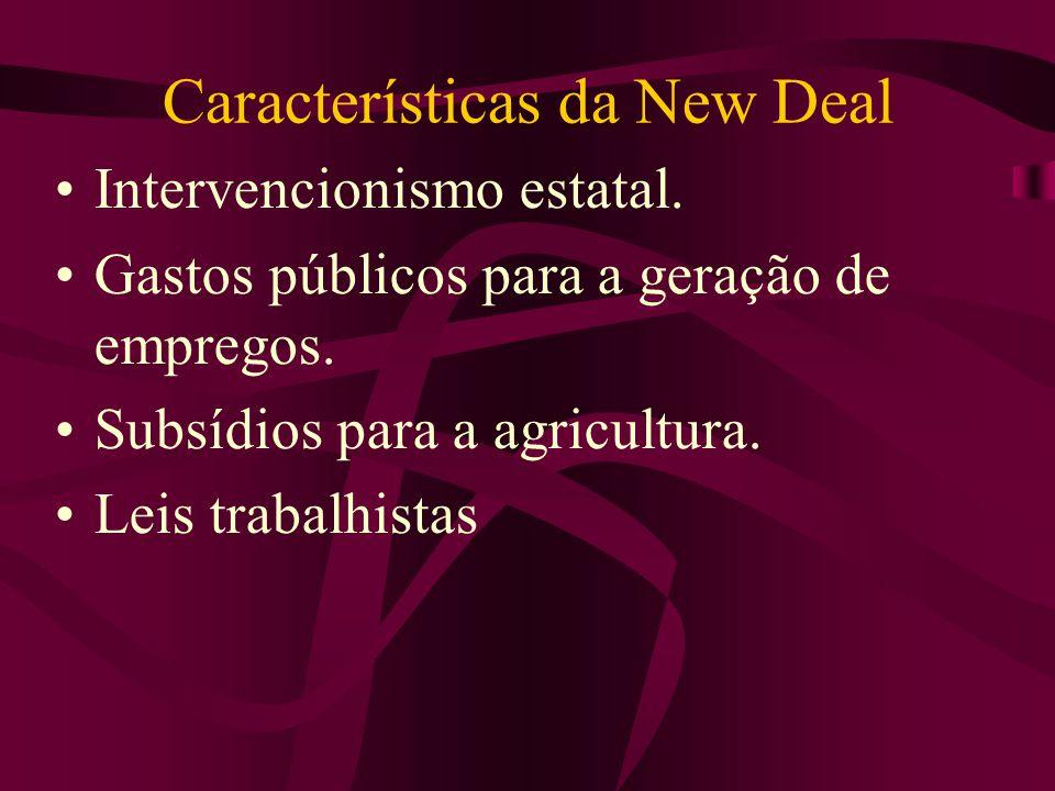 Características da New Deal Intervencionismo estatal. Gastos públicos para a geração de empregos. Subsídios para a agricultura. Leis trabalhistas