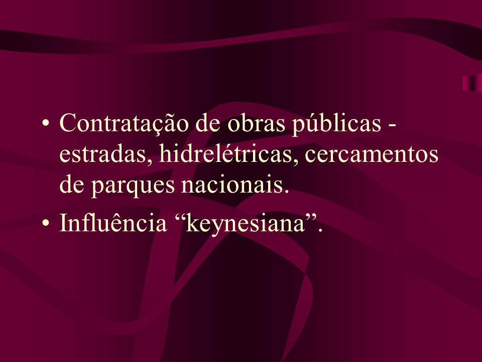 Contratação de obras públicas - estradas, hidrelétricas, cercamentos de parques nacionais. Influência keynesiana.