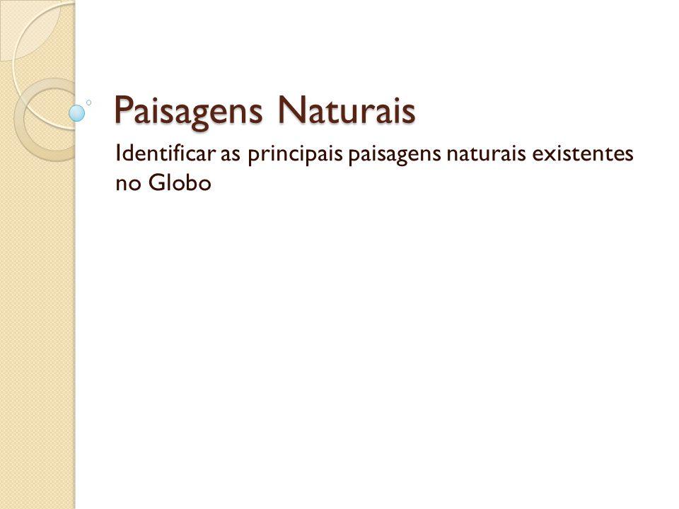 Paisagens Naturais Identificar as principais paisagens naturais existentes no Globo
