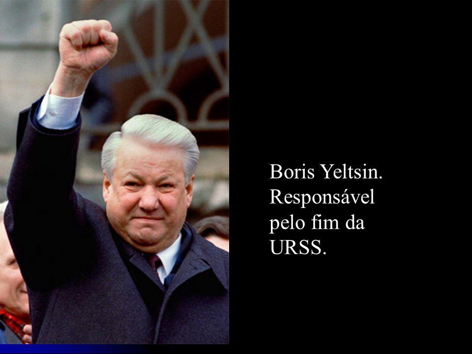 Boris Yeltsin. Responsável pelo fim da URSS.