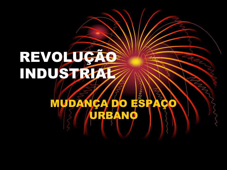 REVOLUÇÃO INDUSTRIAL MUDANÇA DO ESPAÇO URBANO