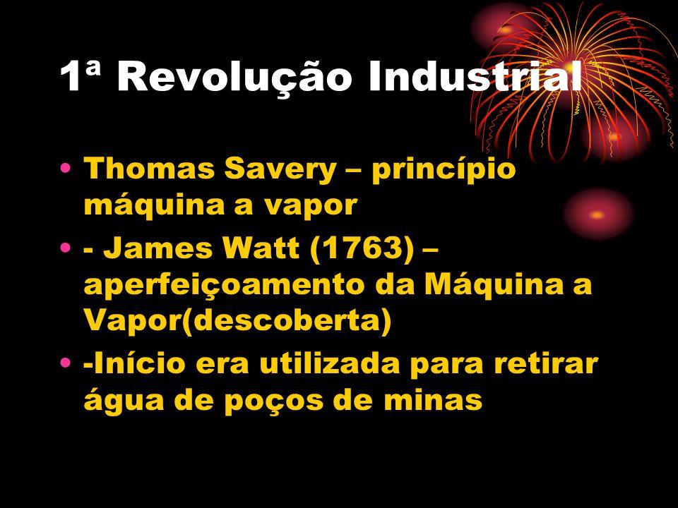 1ª Revolução Industrial Thomas Savery – princípio máquina a vapor - James Watt (1763) – aperfeiçoamento da Máquina a Vapor(descoberta) -Início era uti
